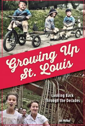 Growing Up St Louis by Jim Merkel